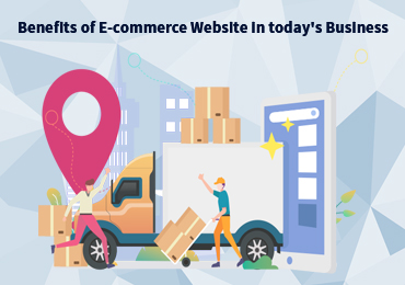 Benefits of E-commerce Website in today's Business
